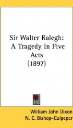 sir walter ralegh a tragedy in five acts_cover
