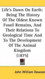 lifes dawn on earth being the history of the oldest known fossil remains and_cover
