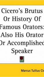 Cicero's Brutus or History of Famous Orators; also His Orator, or Accomplished Speaker._cover