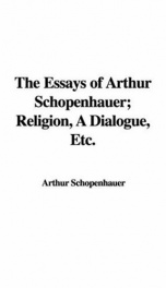 The Essays of Arthur Schopenhauer; Religion, a Dialogue, Etc._cover
