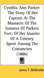 cynthia ann parker the story of her capture at the massacre of the inmates of_cover