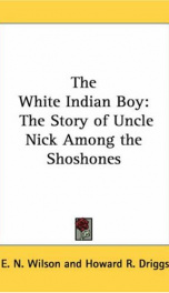 the white indian boy the story of uncle nick among the shoshones_cover