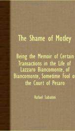 The Shame of Motley: being the memoir of certain transactions in the life of Lazzaro Biancomonte, of Biancomonte, sometime fool of the court of Pesaro_cover