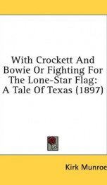 with crockett and bowie or fighting for the lone star flag a tale of texas_cover