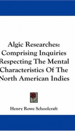 algic researches comprising inquiries respecting the mental characteristics of_cover