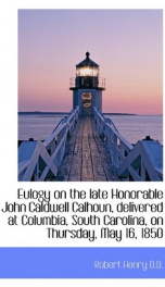 eulogy on the late honorable john caldwell calhoun delivered at columbia south_cover