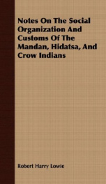 notes on the social organization and customs of the mandan hidatsa and crow in_cover