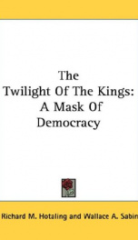 the twilight of the kings a mask of democracy_cover