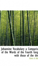 johannine vocabulary a comparison of the words of the fourth gospel with those_cover