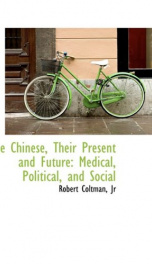 the chinese their present and future medical political and social_cover