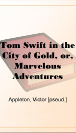 Tom Swift in the City of Gold, or, Marvelous Adventures Underground_cover