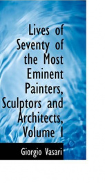 lives of seventy of the most eminent painters sculptors and architects volume_cover