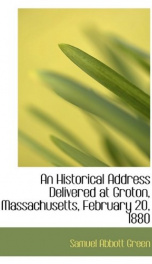 an historical address delivered at groton massachusetts february 20 1880_cover