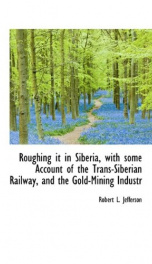 roughing it in siberia with some account of the trans siberian railway and the_cover