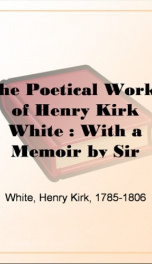 The Poetical Works of Henry Kirk White : With a Memoir by Sir Harris Nicolas_cover