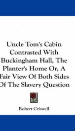 uncle toms cabin contrasted with buckingham hall the planters home or a_cover