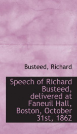 speech of richard busteed delivered at faneuil hall boston october 31st 1862_cover