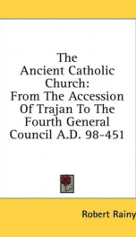the ancient catholic church from the accession of trajan to the fourth general_cover
