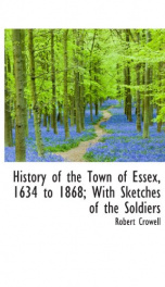 history of the town of essex 1634 to 1868 with sketches of the soldiers_cover