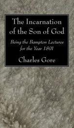 the incarnation of the son of god being the bampton lectures for the year 1891_cover