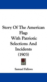 story of the american flag with patriotic selections and incidents_cover