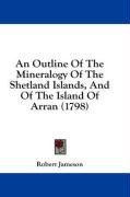 an outline of the mineralogy of the shetland islands and of the island of arran_cover