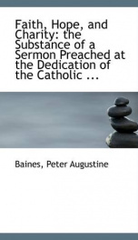 faith hope and charity the substance of a sermon preached at the dedication_cover