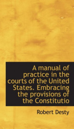 a manual of practice in the courts of the united states embracing the provision_cover