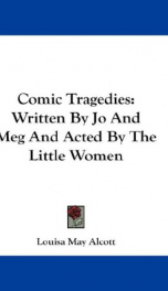 comic tragedies written by jo and meg and acted by the little women_cover