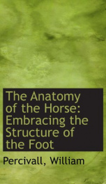 the anatomy of the horse embracing the structure of the foot_cover