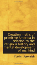 creation myths of primitive america in relation to the religious history and m_cover