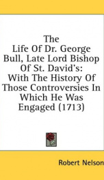 the life of dr george bull late lord bishop of st davids with the history_cover