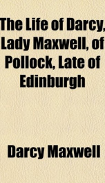 the life of darcy lady maxwell of pollock late of edinburgh_cover