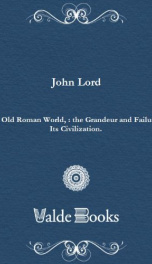 The Old Roman World, : the Grandeur and Failure of Its Civilization._cover