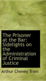 the prisoner at the bar sidelights on the administration of criminal justice_cover