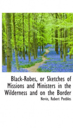 black robes or sketches of missions and ministers in the wilderness and on the_cover