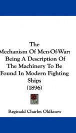 the mechanism of men of war being a description of the machinery to be found in_cover