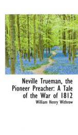 Neville Trueman, the Pioneer Preacher : a tale of the war of 1812_cover