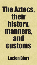 the aztecs their history manners and customs_cover