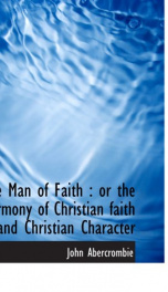 the man of faith or the harmony of christian faith and christian character_cover