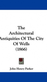 the architectural antiquities of the city of wells_cover