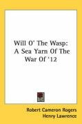 will o the wasp a sea yarn of the war of 12_cover