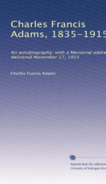 charles francis adams 1835 1915 an autobiography with a memorial address de_cover
