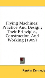 flying machines practice and design their principles construction and working_cover