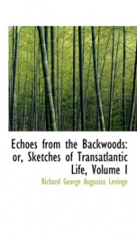 echoes from the backwoods or sketches of transatlantic life_cover