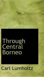 Through Central Borneo; an Account of Two Years' Travel in the Land of Head-Hunters Between the Years 1913 and 1917_cover