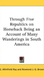 Through Five Republics on Horseback, Being an Account of Many Wanderings in South America_cover