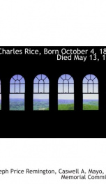 charles rice born october 4 1841 died may 13 1901_cover