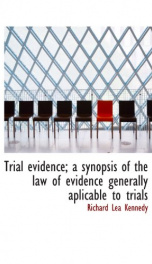 trial evidence a synopsis of the law of evidence generally aplicable to trials_cover