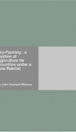 Dry-Farming : a System of Agriculture for Countries under a Low Rainfall_cover